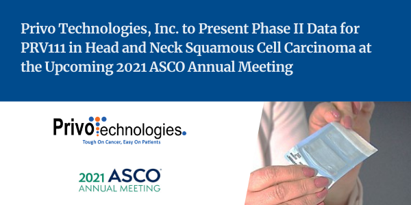 Privo Technologies, Inc. to Present Phase II Data for PRV111 in Head and Neck Squamous Cell Carcinoma at the Upcoming 2021 ASCO Annual Meeting